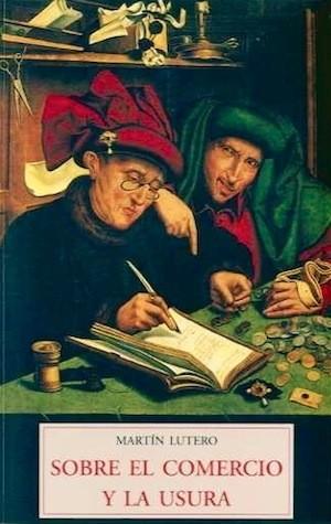 Martín Lutero, Sobre el comercio y la usura. Padma, José J. Olañeta, editor, 2009. Traducción de Esteve Serra.