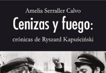 Amelia Serraller Cenizas y fuego Kapuściński