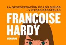 La desesperación de los simios y otras bagatelas. Memorias de Françoise Hardy